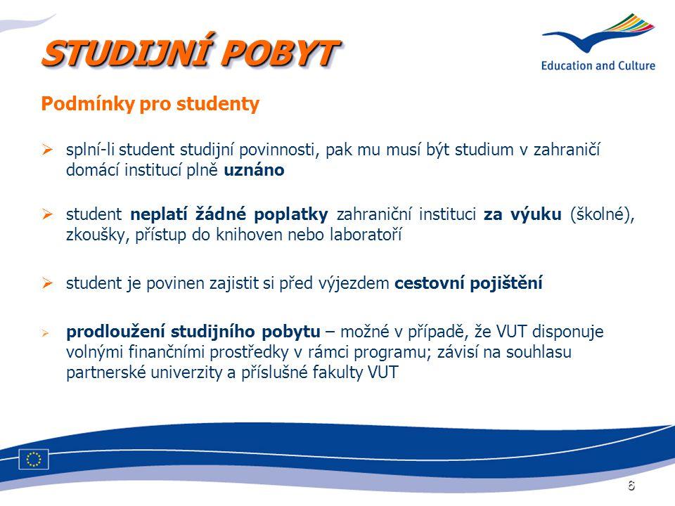 6 STUDIJNÍ POBYT Podmínky pro studenty  splní-li student studijní povinnosti, pak mu musí být studium v zahraničí domácí institucí plně uznáno  stud