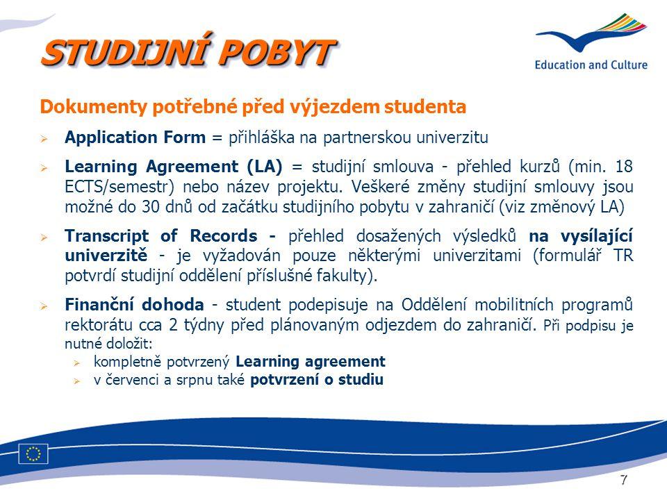7 STUDIJNÍ POBYT Dokumenty potřebné před výjezdem studenta  Application Form = přihláška na partnerskou univerzitu  Learning Agreement (LA) = studij