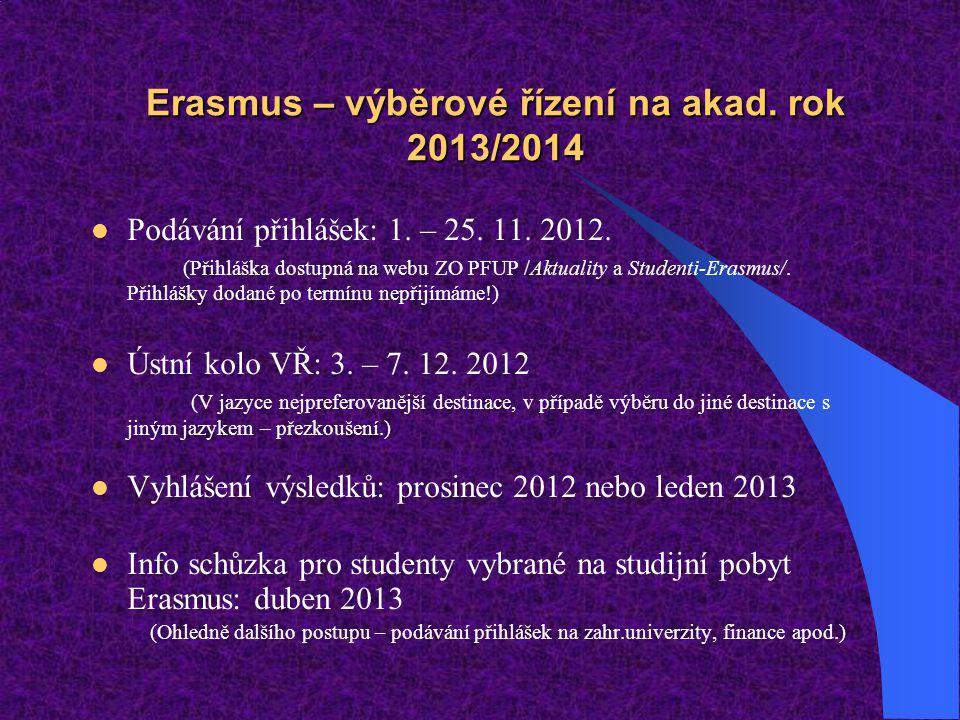 Erasmus – výběrové řízení na akad. rok 2013/2014 Podávání přihlášek: 1. – 25. 11. 2012. (Přihláška dostupná na webu ZO PFUP /Aktuality a Studenti-Eras
