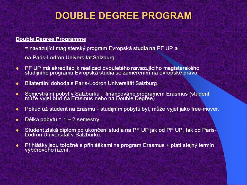 DOUBLE DEGREE PROGRAM Double Degree Programme = navazující magisterský program Evropská studia na PF UP a na Paris-Lodron Universität Salzburg. PF UP