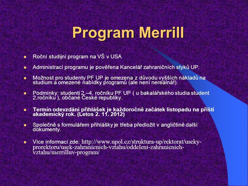 Program Merrill Roční studijní program na VŠ v USA Administrací programu je pověřena Kancelář zahraničních styků UP. Možnost pro studenty PF UP je ome