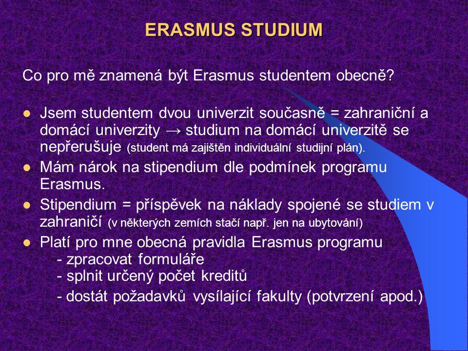 ERASMUS STUDIUM Co pro mě znamená být Erasmus studentem obecně? Jsem studentem dvou univerzit současně = zahraniční a domácí univerzity → studium na d
