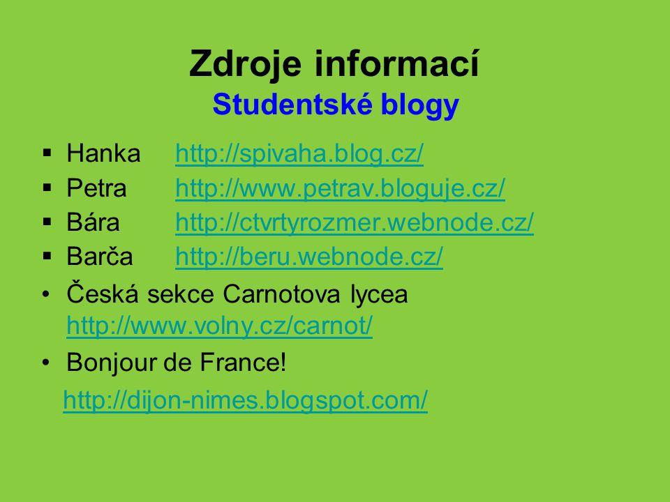 Zdroje informací Studentské blogy  Hanka http://spivaha.blog.cz/http://spivaha.blog.cz/  Petra http://www.petrav.bloguje.cz/http://www.petrav.bloguj