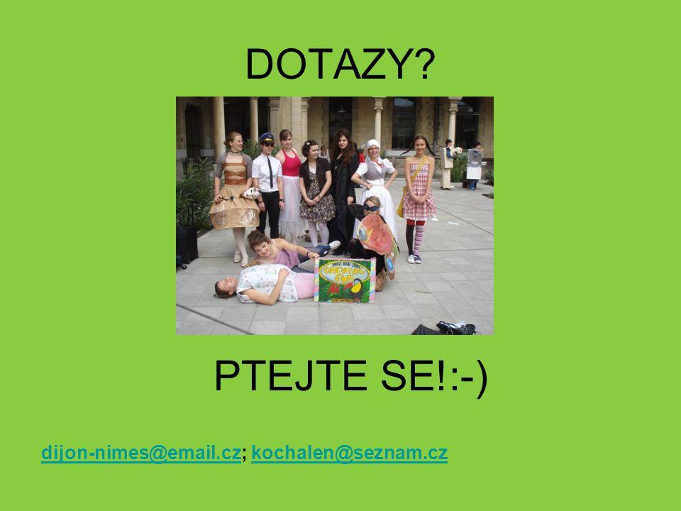 DOTAZY? PTEJTE SE!:-) dijon-nimes@email.czdijon-nimes@email.cz; kochalen@seznam.czkochalen@seznam.cz