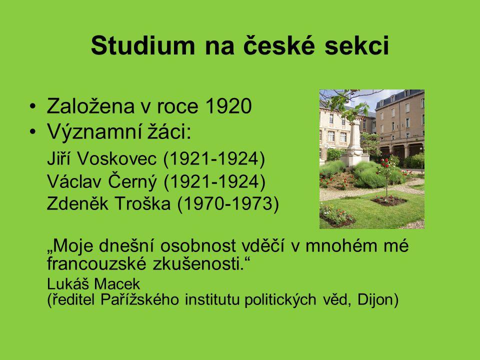 """Studium na české sekci Založena v roce 1920 Významní žáci: Jiří Voskovec (1921-1924) Václav Černý (1921-1924) Zdeněk Troška (1970-1973) """"Moje dnešní o"""