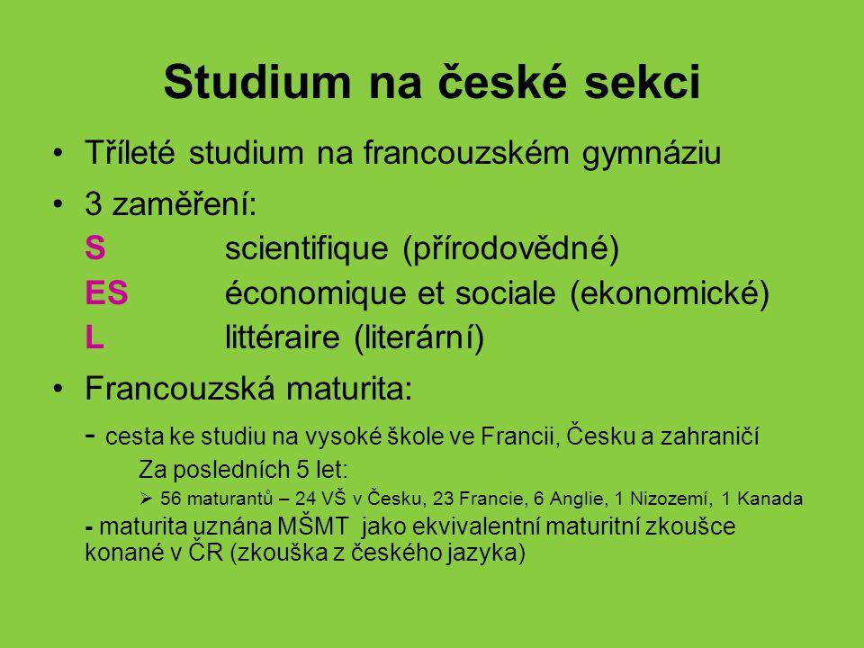 Studium na české sekci Tříleté studium na francouzském gymnáziu 3 zaměření: S scientifique (přírodovědné) ES économique et sociale (ekonomické) L litt