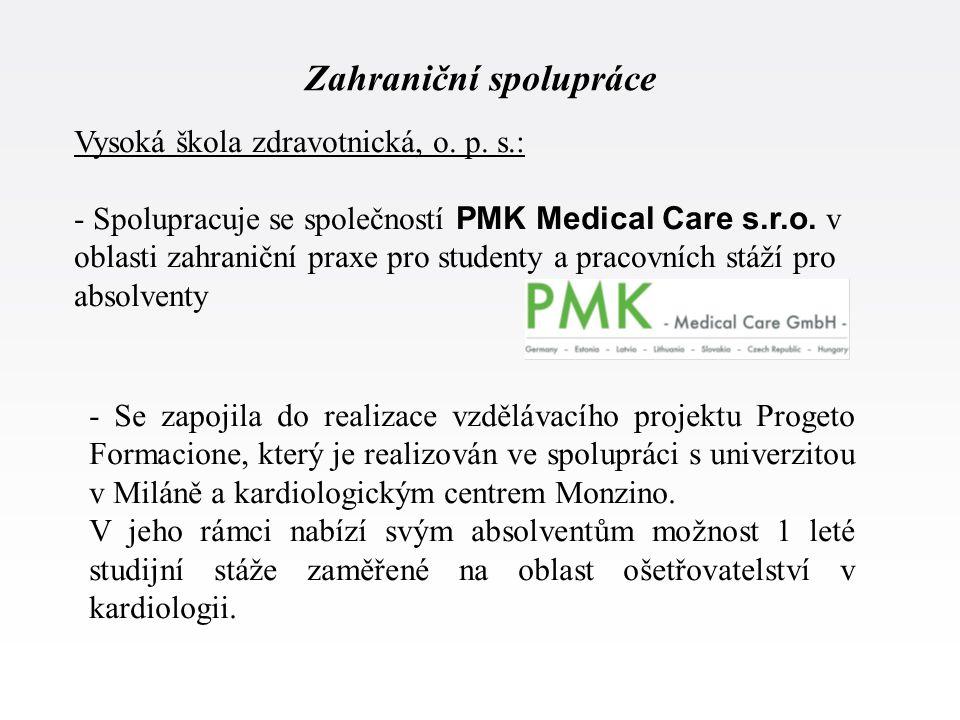 Zahraniční spolupráce Vysoká škola zdravotnická, o. p. s.: - Spolupracuje se společností PMK Medical Care s.r.o. v oblasti zahraniční praxe pro studen