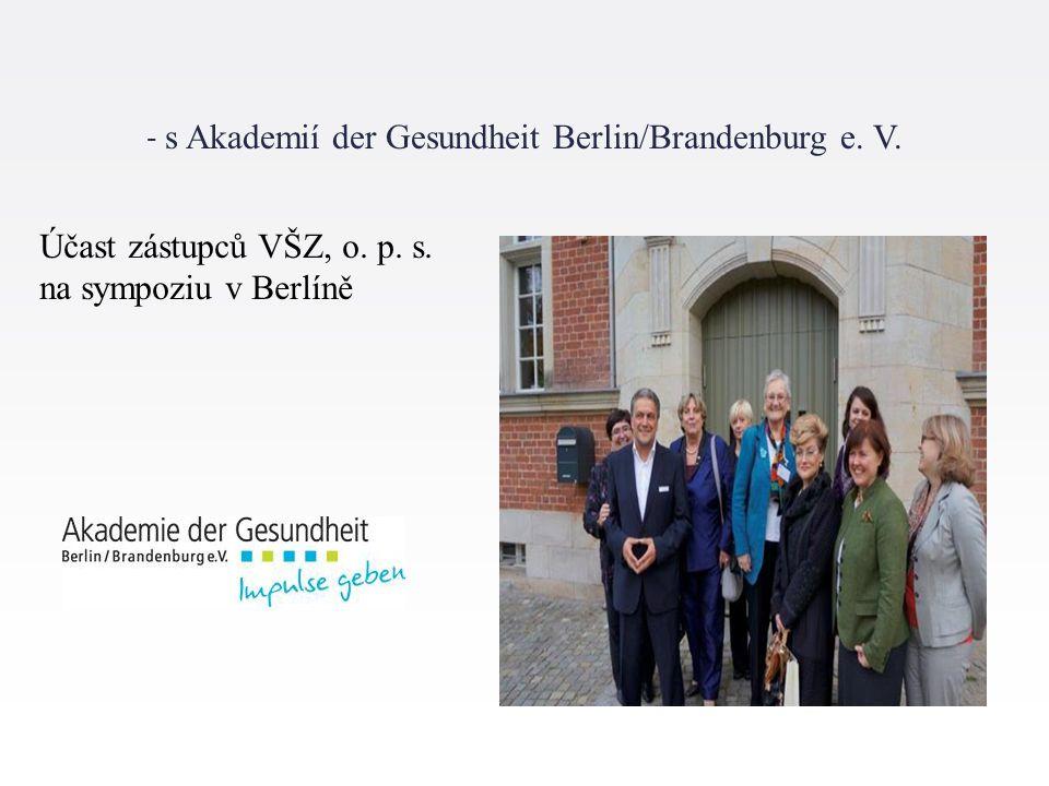 - s Akademií der Gesundheit Berlin/Brandenburg e. V. Účast zástupců VŠZ, o. p. s. na sympoziu v Berlíně