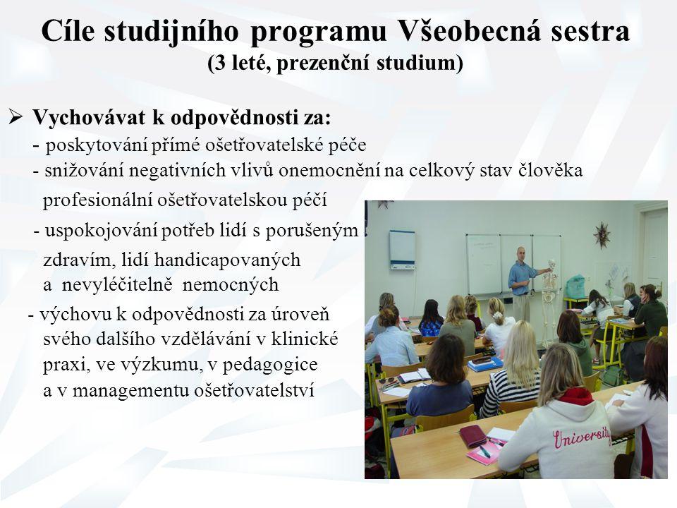 Cíle studijního programu Všeobecná sestra (3 leté, prezenční studium)  Vychovávat k odpovědnosti za: - poskytování přímé ošetřovatelské péče - snižov
