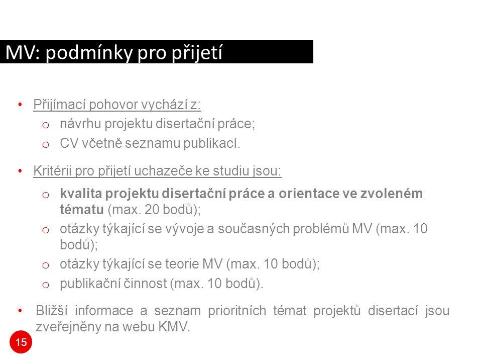 15 Přijímací pohovor vychází z: o návrhu projektu disertační práce; o CV včetně seznamu publikací. Kritérii pro přijetí uchazeče ke studiu jsou: o kva