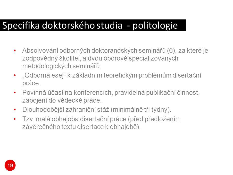 19 Specifika doktorského studia - politologie Absolvování odborných doktorandských seminářů (6), za které je zodpovědný školitel, a dvou oborově speci