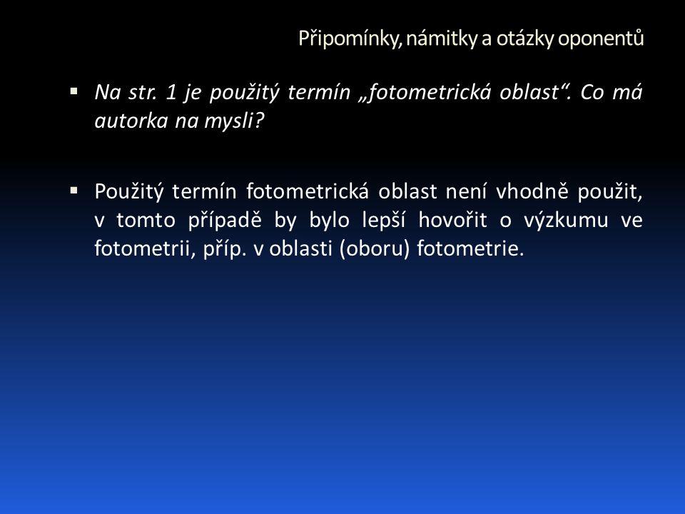 """Připomínky, námitky a otázky oponentů  Na str. 1 je použitý termín """"fotometrická oblast ."""