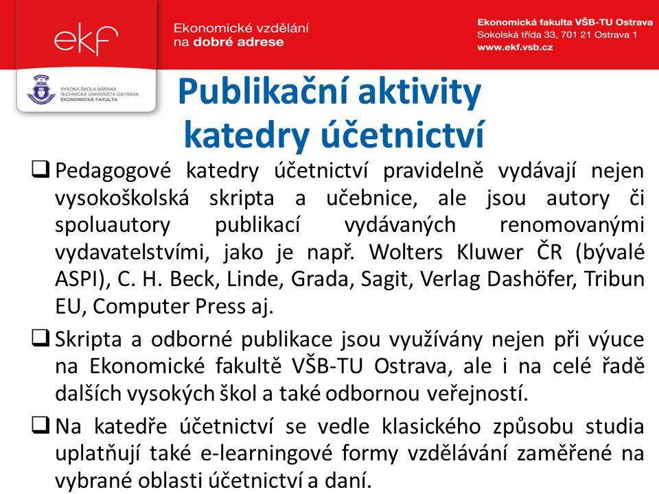 Publikační aktivity katedry účetnictví  Pedagogové katedry účetnictví pravidelně vydávají nejen vysokoškolská skripta a učebnice, ale jsou autory či