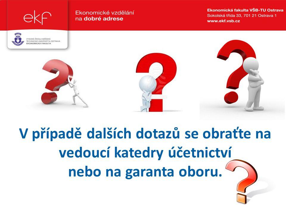 V případě dalších dotazů se obraťte na vedoucí katedry účetnictví nebo na garanta oboru. ….