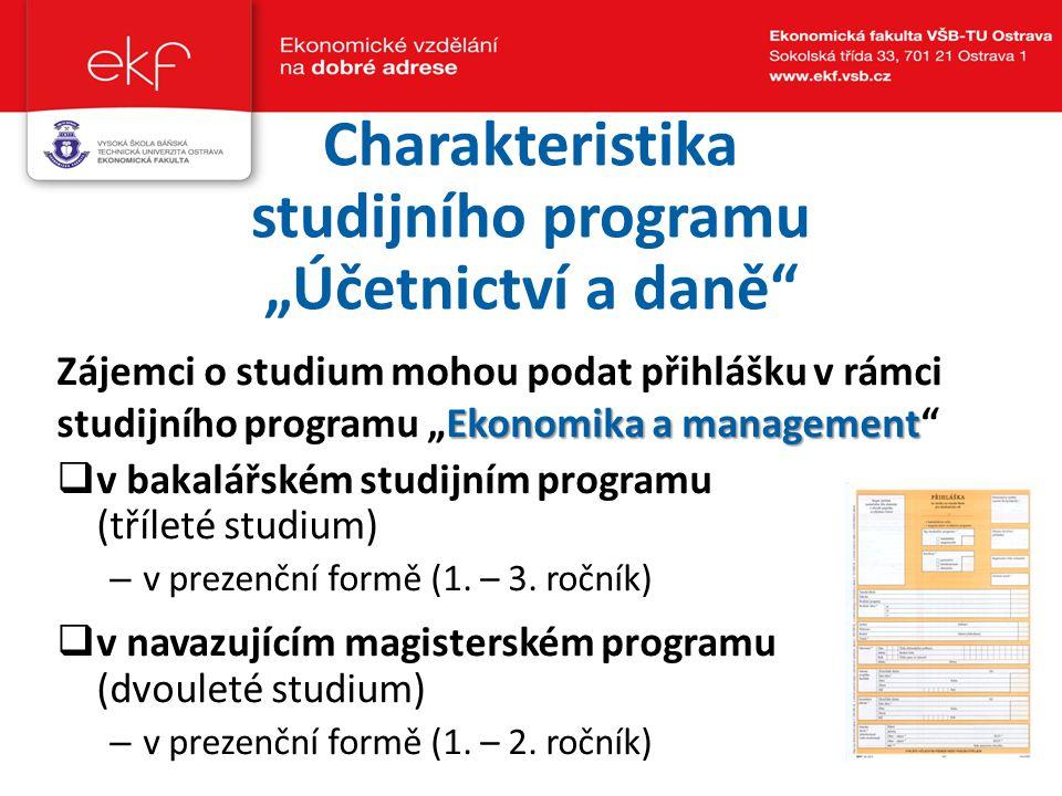 """Charakteristika studijního programu """"Účetnictví a daně"""" Ekonomika a management Zájemci o studium mohou podat přihlášku v rámci studijního programu """"Ek"""