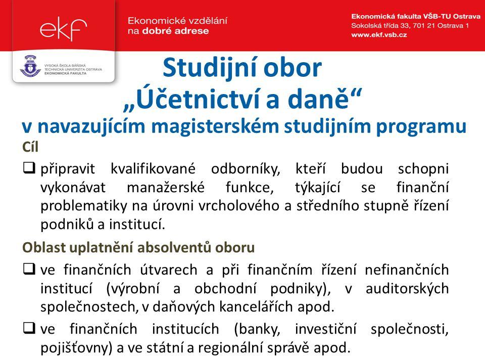 Obsahem magisterského studia  problematiky účetnictví a daní společností z pohledu českých předpisů i mezinárodních standardů účetního výkaznictví (IAS/IFRS),  transakcí s podnikem, konsolidace, auditingu a reportingu,  manažerského účetnictví a controllingu a insolvenčního řízení,  účetnictví bank, pojišťoven a zdravotních pojišťoven,  nevýdělečných organizací a jiných typů organizací,  daňové problematiky včetně daňové teorie a praxe mezinárodního zdanění.