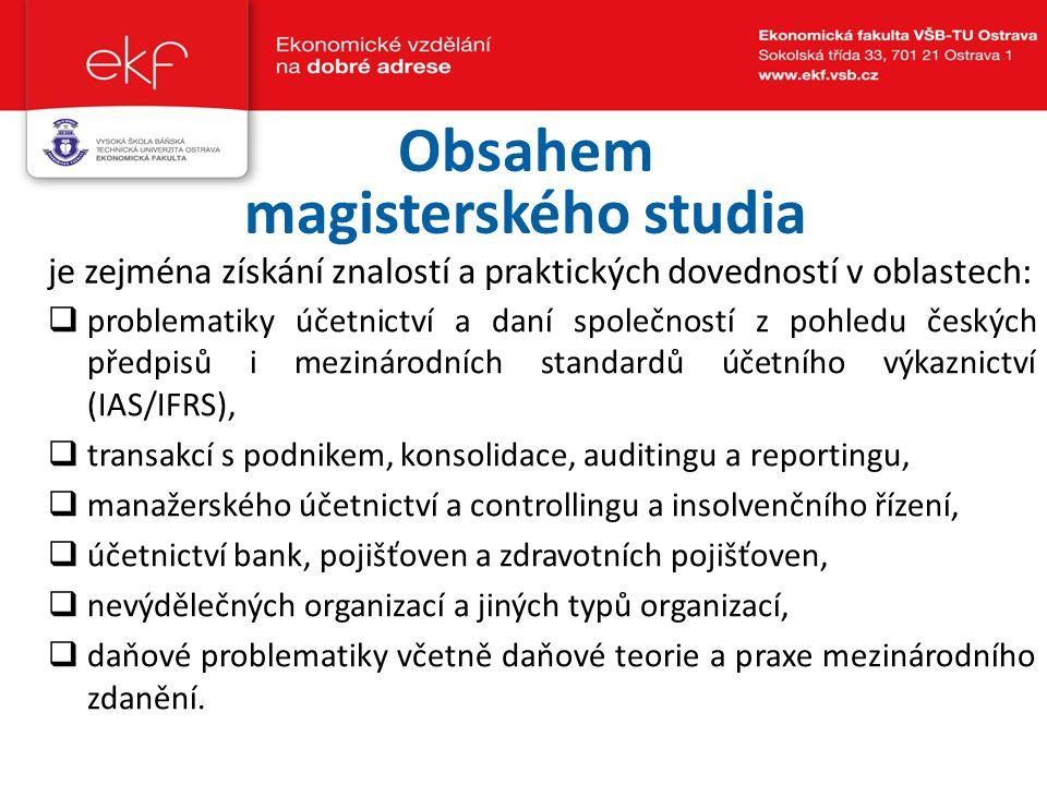Obsahem magisterského studia  problematiky účetnictví a daní společností z pohledu českých předpisů i mezinárodních standardů účetního výkaznictví (I