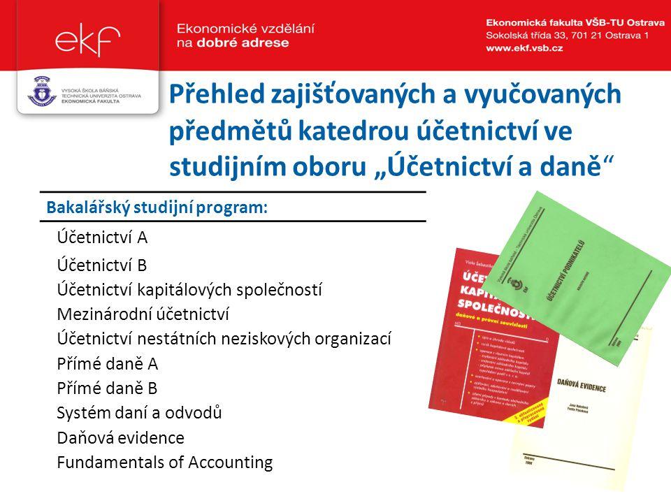 """Přehled zajišťovaných a vyučovaných předmětů katedrou účetnictví ve studijním oboru """"Účetnictví a daně"""" Bakalářský studijní program: Účetnictví A Účet"""