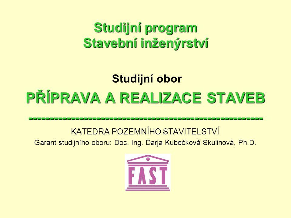 Studijní program Stavební inženýrství Studijní obor PŘÍPRAVA A REALIZACE STAVEB ------------------------------------------------------- KATEDRA POZEMN