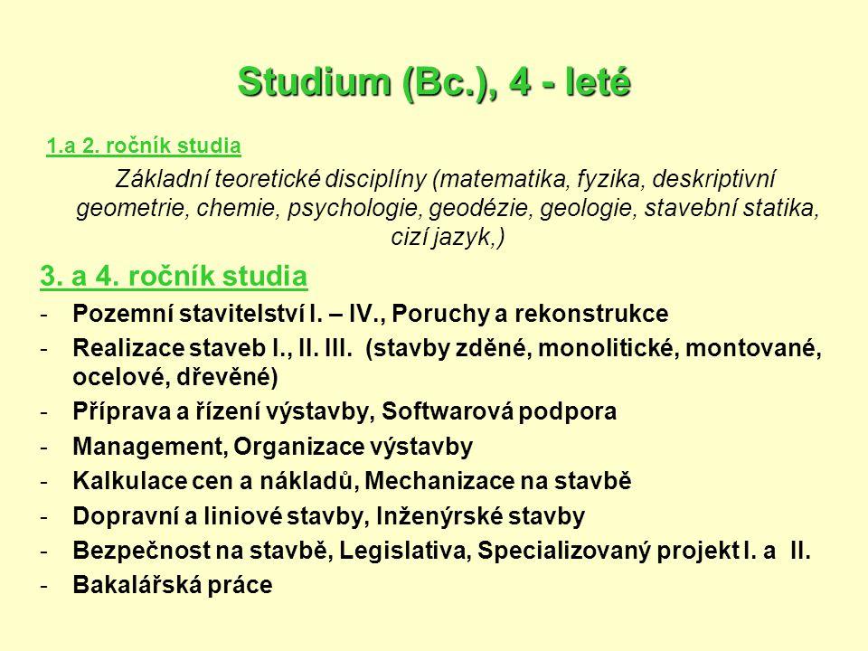 Studium (Bc.), 4 - leté 1.a 2. ročník studia Základní teoretické disciplíny (matematika, fyzika, deskriptivní geometrie, chemie, psychologie, geodézie