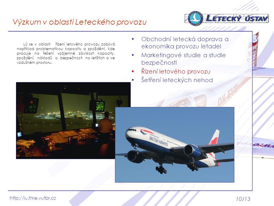 http://lu.fme.vutbr.cz 10/13 Výzkum v oblasti Leteckého provozu Obchodní letecká doprava a ekonomika provozu letadel Marketingové studie a studie bezp