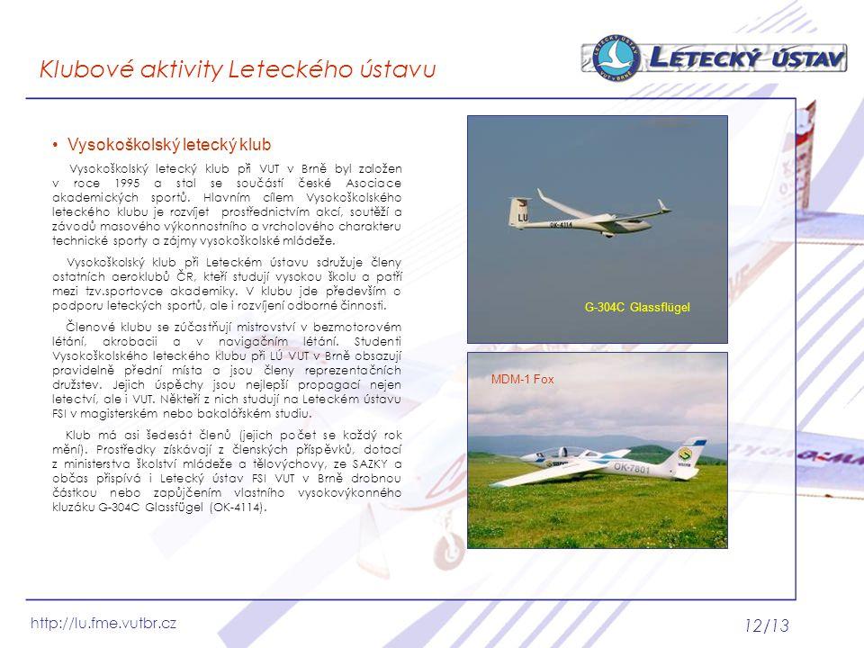http://lu.fme.vutbr.cz 12/13 Klubové aktivity Leteckého ústavu Vysokoškolský letecký klub Vysokoškolský letecký klub při VUT v Brně byl založen v roce