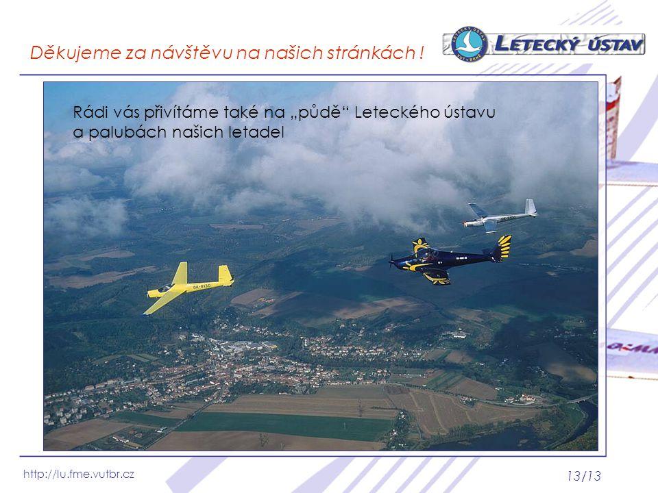 """http://lu.fme.vutbr.cz 13/13 Děkujeme za návštěvu na našich stránkách ! Rádi vás přivítáme také na """"půdě"""" Leteckého ústavu a palubách našich letadel"""