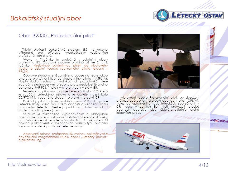 """http://lu.fme.vutbr.cz 4/13 Bakalářský studijní obor Obor B2330 """"Profesionální pilot"""" Tříleté profesní bakalářské studium (BS) je určeno výhradně pro"""