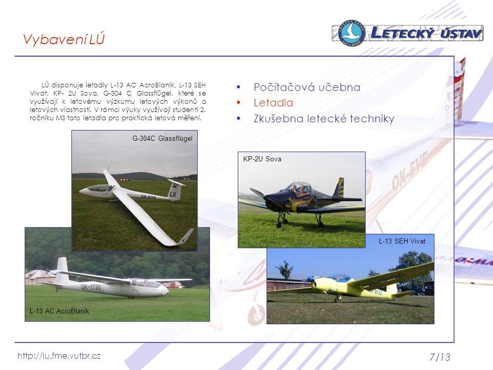 http://lu.fme.vutbr.cz 7/13 Počítačová učebna Letadla Zkušebna letecké techniky Vybavení LÚ LÚ disponuje letadly L-13 AC AcroBlaník, L-13 SEH Vivat, K