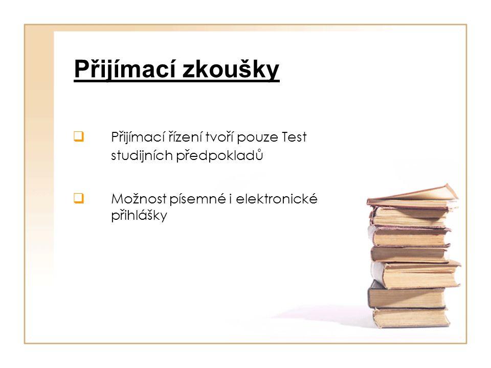Přijímací zkoušky  Přijímací řízení tvoří pouze Test studijních předpokladů  Možnost písemné i elektronické přihlášky