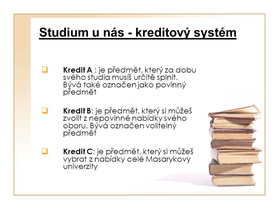 Studium u nás - kreditový systém  Kredit A : je předmět, který za dobu svého studia musíš určitě splnit. Bývá také označen jako povinný předmět  Kre