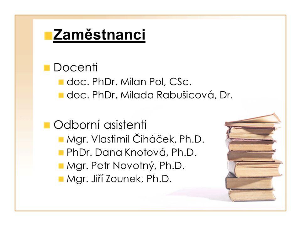 Zaměstnanci Docenti doc. PhDr. Milan Pol, CSc. doc. PhDr. Milada Rabušicová, Dr. Odborní asistenti Mgr. Vlastimil Čiháček, Ph.D. PhDr. Dana Knotová, P