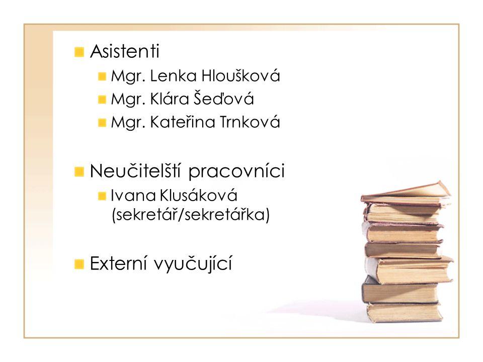Asistenti Mgr. Lenka Hloušková Mgr. Klára Šeďová Mgr.