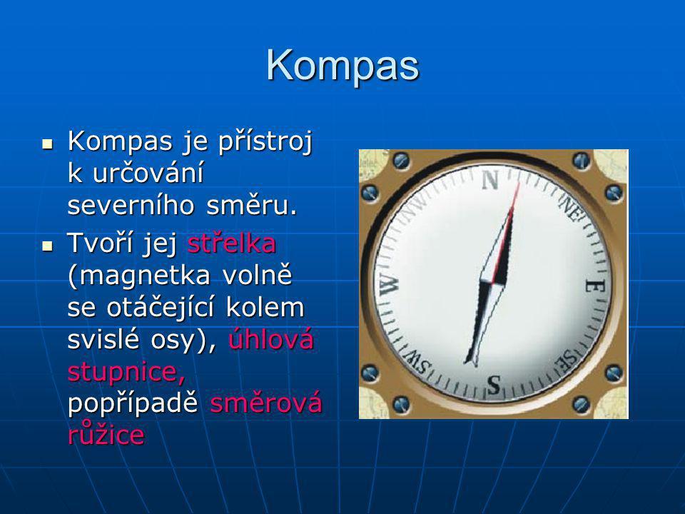 Kompas Kompas je přístroj k určování severního směru. Kompas je přístroj k určování severního směru. Tvoří jej střelka (magnetka volně se otáčející ko