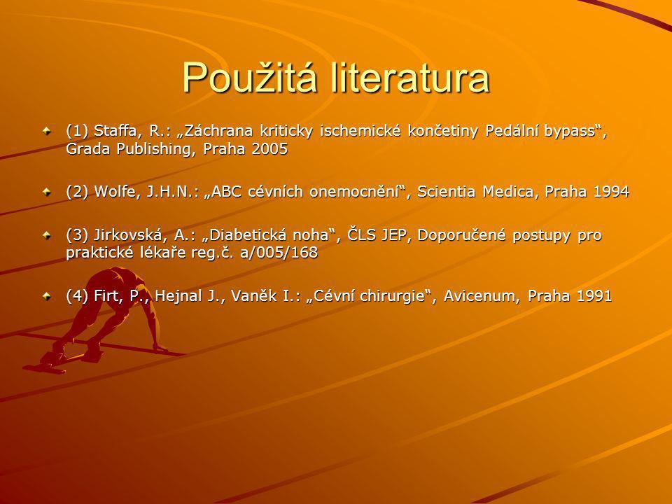 """Použitá literatura (1) Staffa, R.: """"Záchrana kriticky ischemické končetiny Pedální bypass , Grada Publishing, Praha 2005 (2) Wolfe, J.H.N.: """"ABC cévních onemocnění , Scientia Medica, Praha 1994 (3) Jirkovská, A.: """"Diabetická noha , ČLS JEP, Doporučené postupy pro praktické lékaře reg.č."""