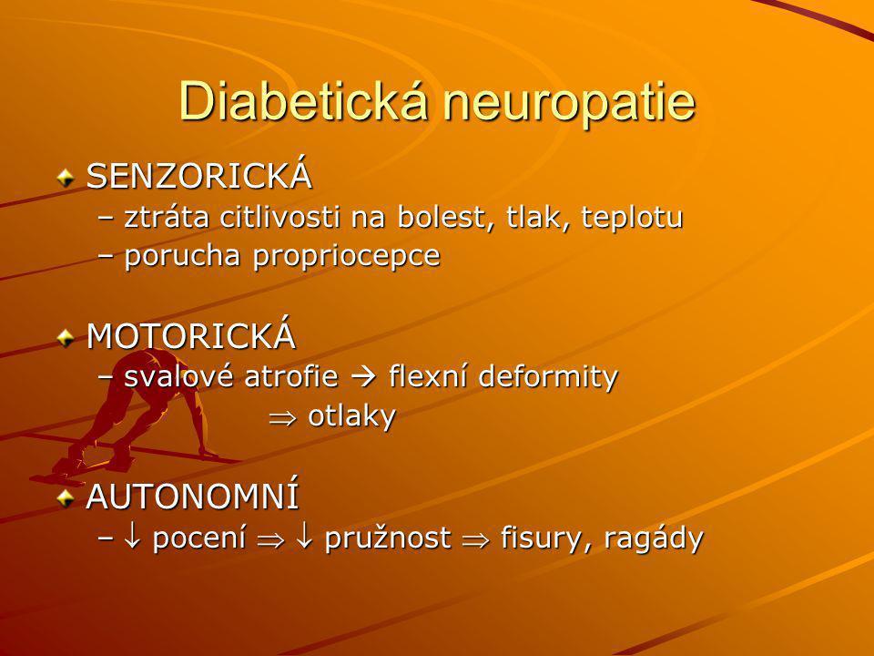 Diabetická neuropatie SENZORICKÁ –ztráta citlivosti na bolest, tlak, teplotu –porucha propriocepce MOTORICKÁ –svalové atrofie  flexní deformity  otlaky  otlakyAUTONOMNÍ – pocení   pružnost  fisury, ragády
