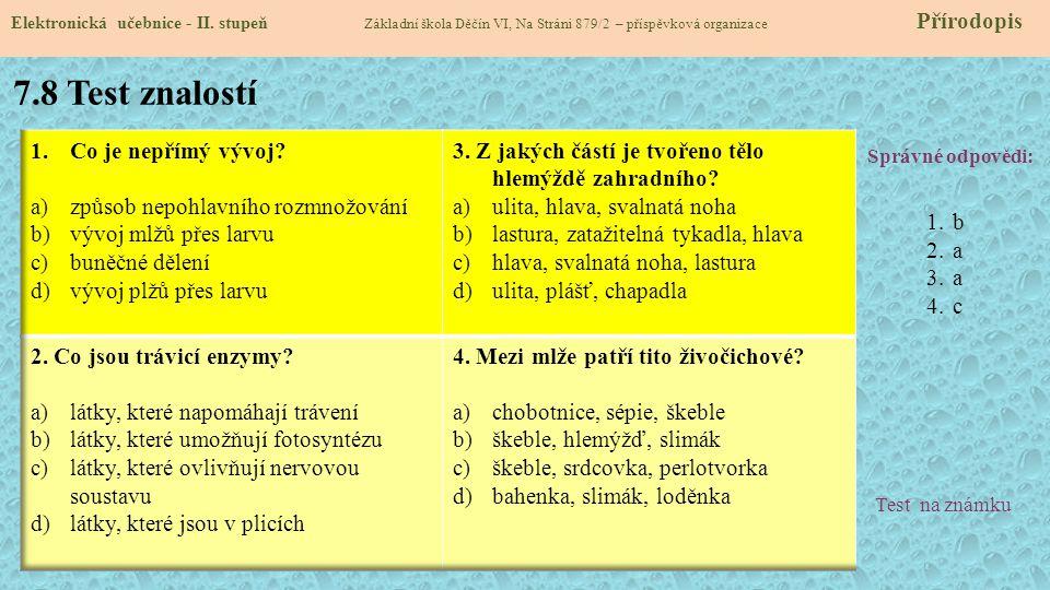 7.8 Test znalostí Správné odpovědi: 1.b 2.a 3.a 4.c Test na známku Elektronická učebnice - II.