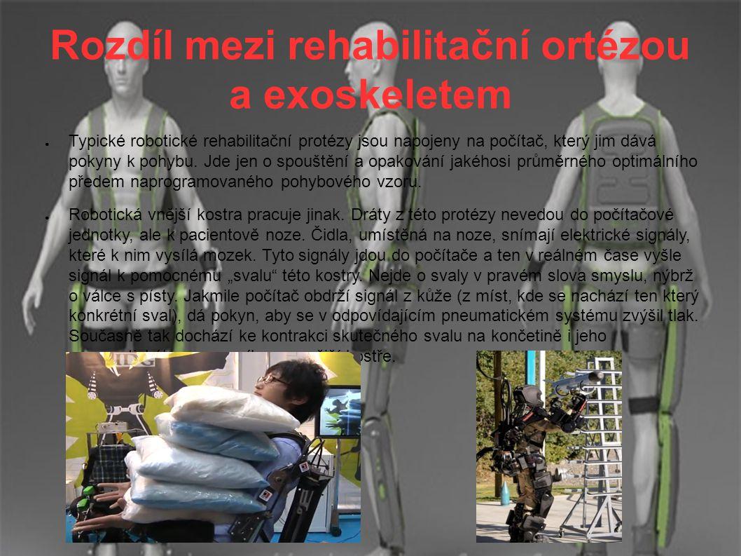 Rozdíl mezi rehabilitační ortézou a exoskeletem ● Typické robotické rehabilitační protézy jsou napojeny na počítač, který jim dává pokyny k pohybu. Jd