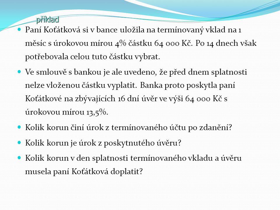 Paní Koťátková si v bance uložila na termínovaný vklad na 1 měsíc s úrokovou mírou 4% částku 64 000 Kč. Po 14 dnech však potřebovala celou tuto částku