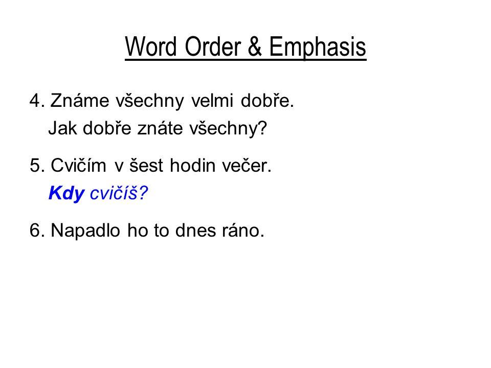Word Order & Emphasis 4.Známe všechny velmi dobře.