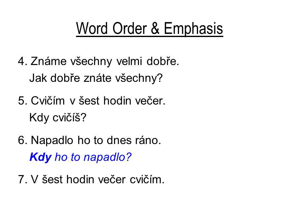 Word Order & Emphasis 4. Známe všechny velmi dobře.