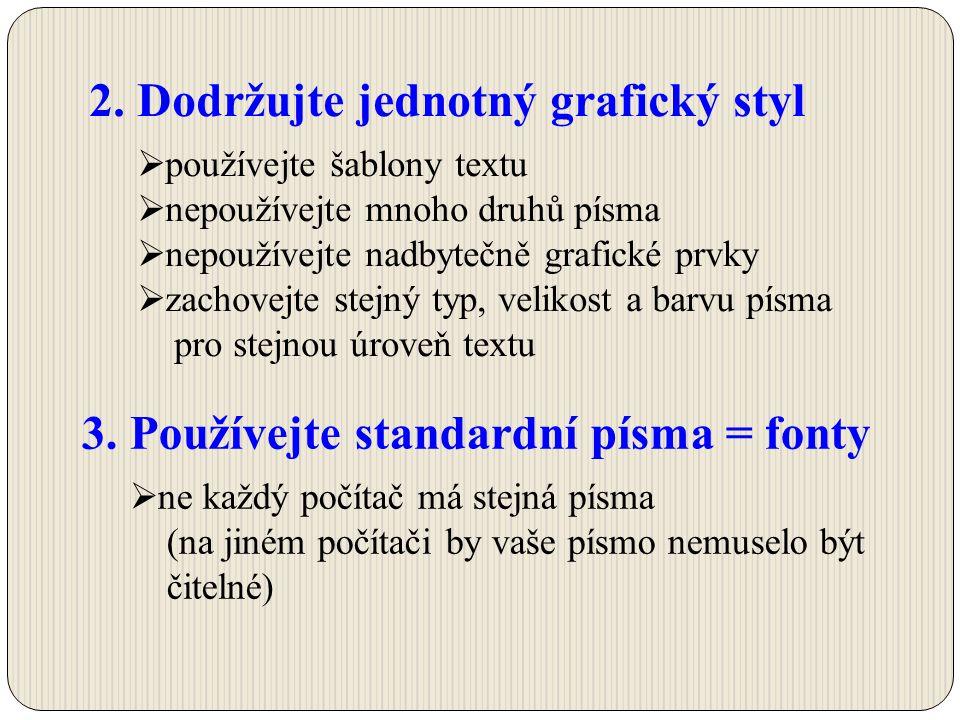 2. Dodržujte jednotný grafický styl  používejte šablony textu  nepoužívejte mnoho druhů písma  nepoužívejte nadbytečně grafické prvky  zachovejte
