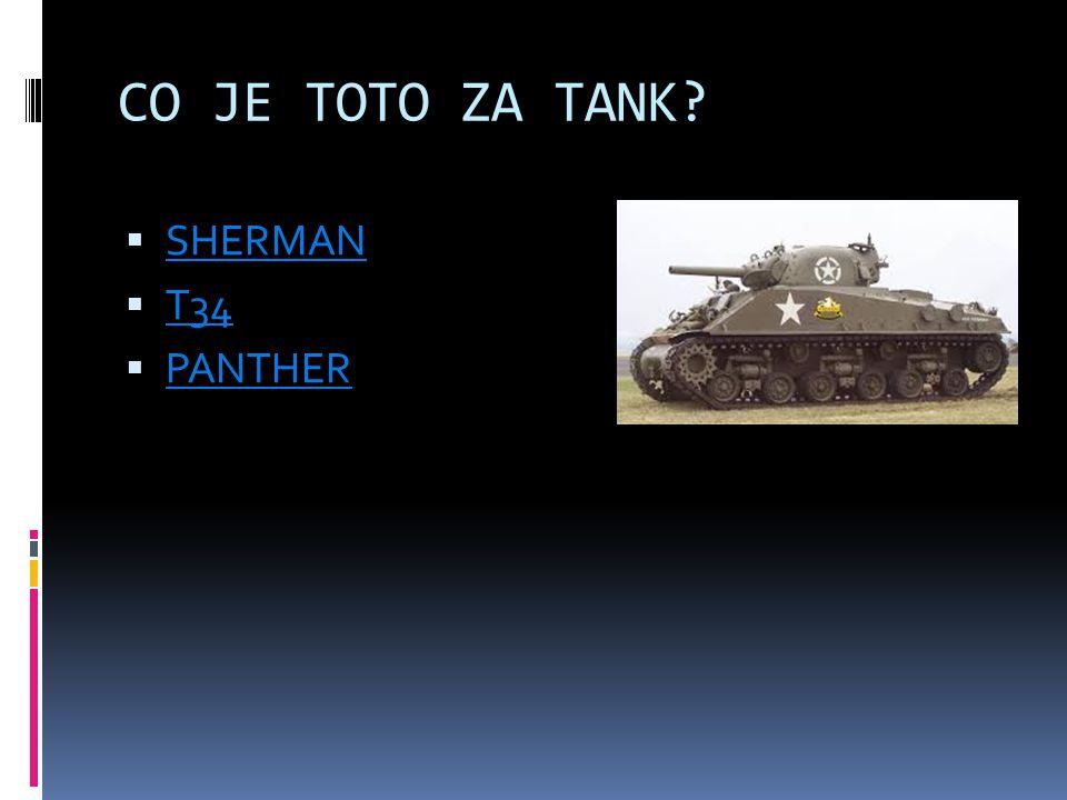 CO JE TOTO ZA TANK?  SHERMAN SHERMAN  T34 T34  PANTHER PANTHER
