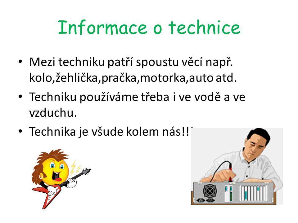 Informace o technice Mezi techniku patří spoustu věcí např.