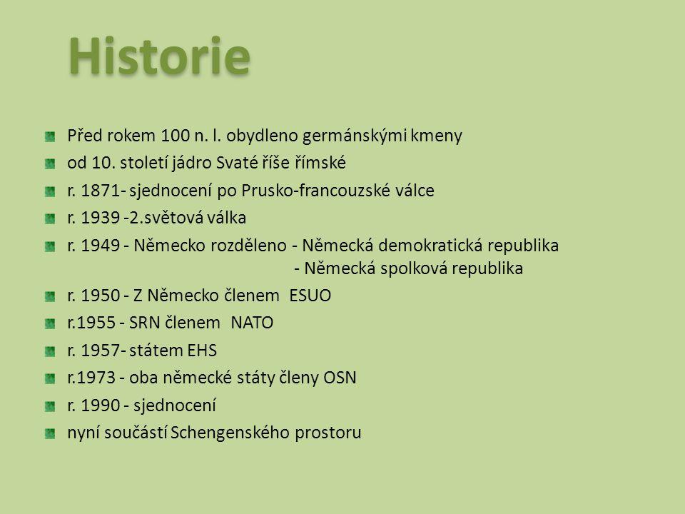 Před rokem 100 n. l. obydleno germánskými kmeny od 10. století jádro Svaté říše římské r. 1871- sjednocení po Prusko-francouzské válce r. 1939 -2.svět