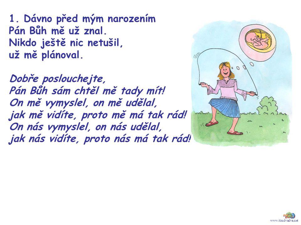 www.timdvadva.net 1. Dávno před mým narozením Pán Bůh mě už znal. Nikdo ještě nic netušil, už mě plánoval. Dobře poslouchejte, Pán Bůh sám chtěl mě ta
