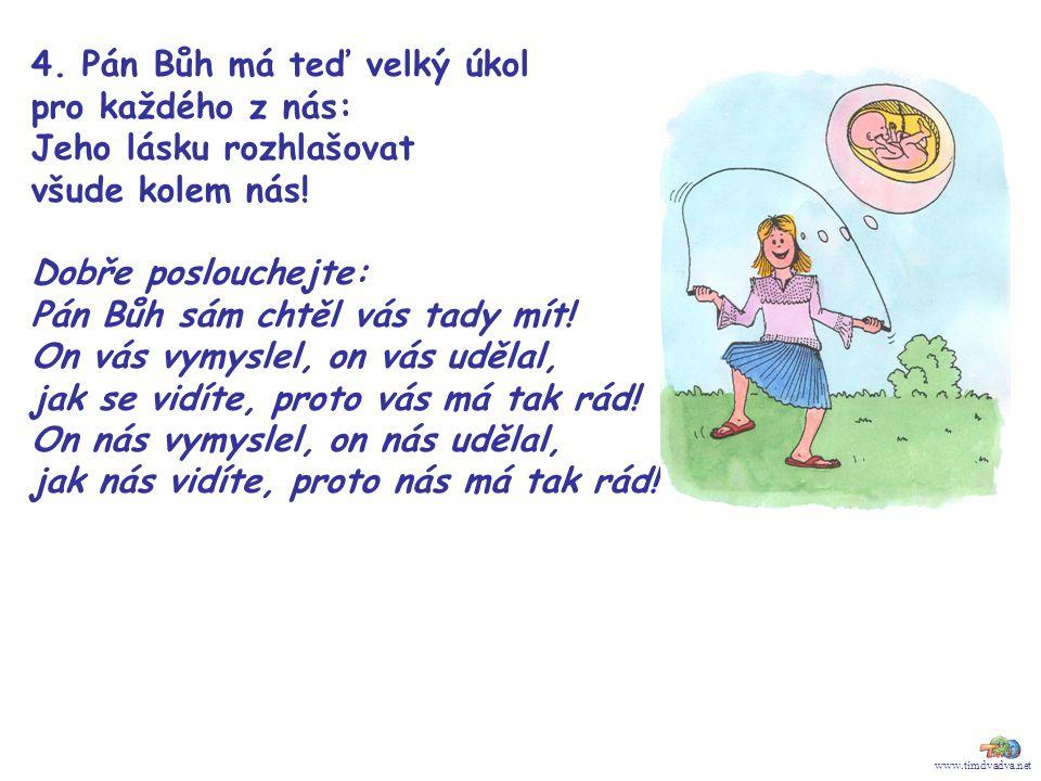www.timdvadva.net 4. Pán Bůh má teď velký úkol pro každého z nás: Jeho lásku rozhlašovat všude kolem nás! Dobře poslouchejte: Pán Bůh sám chtěl vás ta