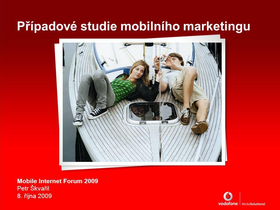 Mobile Internet Forum 2009 Petr Škvařil 8. října 2009 Případové studie mobilního marketingu