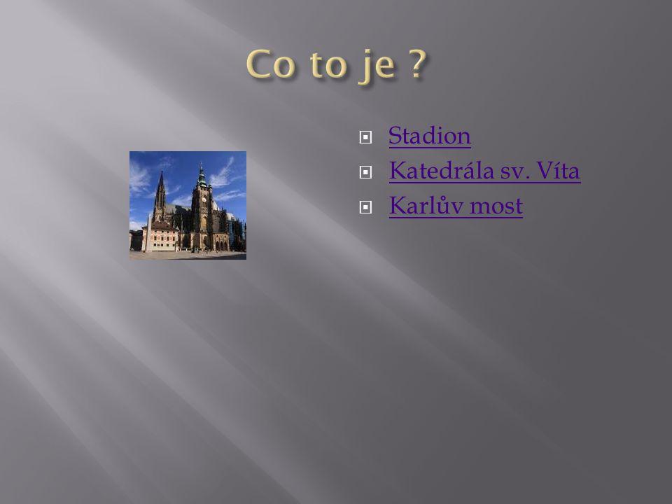  Stadion Stadion  Katedrála sv. Víta Katedrála sv. Víta  Karlův most Karlův most