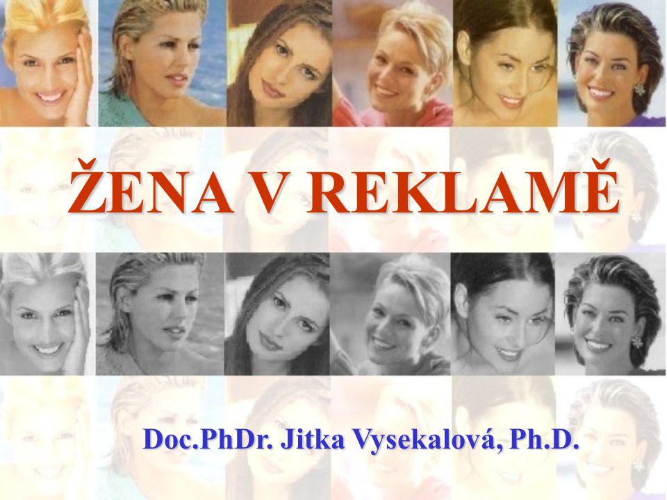 ŽENA V REKLAMĚ Doc.PhDr. Jitka Vysekalová, Ph.D.